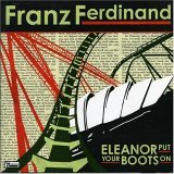 FRANZ FERDINAND / ELEANOR PUT YOUR BOOTS ON