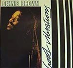 DENNIS BROWN / GOOD VIBRATIONS