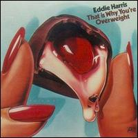 EDDIE HARRIS / THAT IS WHY YOU'RE OVERWEIGHT