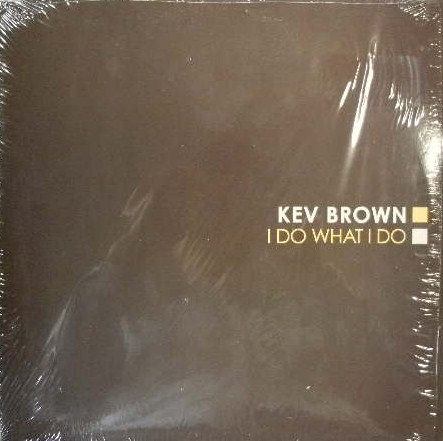 KEV BROWN / I DO WHAT I DO