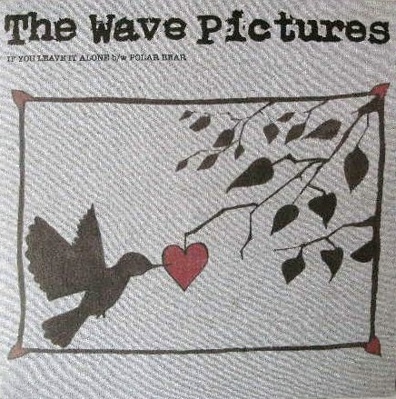 WAVE PICTURES / IF YOU LEAVE IT ALONE
