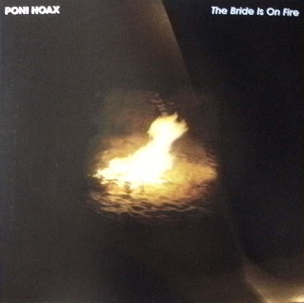 PONI HOAX / THE BRIDGE IS ON FIRE