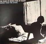 PAINS OF BEING PURE AT HEART / HIGHER THAN THE STARS