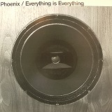 PHOENIX / EVERYTHING IS EVERYTHING