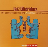 JAZZ LIBERATORZ / WHAT'S REAL...