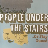 PEOPLE UNDER THE STAIRS / OR STAY TUNED