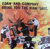 EDAN AND THE COMPANY / BRING YOU THE RAW SHIT