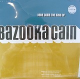 BAZOOKA CAIN / HERE COME THE DAYS OF