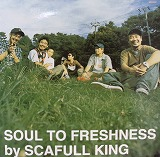 SCAFULL KING / SOUL TO FRESHNESS