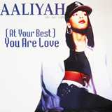 AALIYAH  / AT YOUR BEST (YOU ARE LOVE)