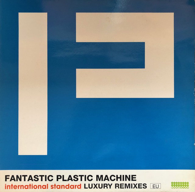 FANTASTIC PLASTIC MACHINE / INTERNATIONAL STANDARD LUXURY REMIXEES EU