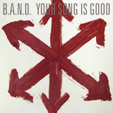 YOUR SONG IS GOOD / B.A.N.D.