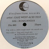 EAST WEST ACID TEST / ROUGHNESS