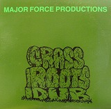 MAJOR FORCE PRODUCTIONS / GRASS ROOTS DUB