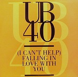 UB 40 / (I CAN'T HELP) FALLING IN LOVE WITH YOU