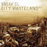 BREAK SL / CITY WASTELAND PT.1