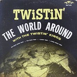TWISTIN' KINGS / TWISTIN' THE WORLD AROUND