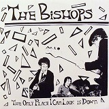 BISHOPS /THE ONLY PLACE I CAN LOOK IS DOWN