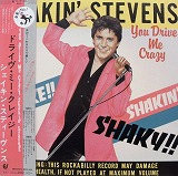 SHAKIN' STEVENS / YOU DRIVE ME CRAZY