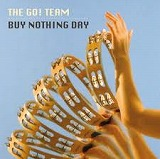THE GO! TEAM / BUY NOTHING DAY