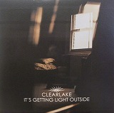 CLEARLAKE / IT`S GETTING LIGHT OUTSIDE