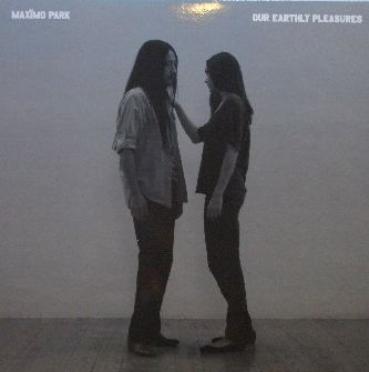 MAXIMO PARK / OUR EARTHLY PLEASURES