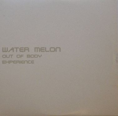 WATER MELON / OUT OF BODY EXPERIENCE