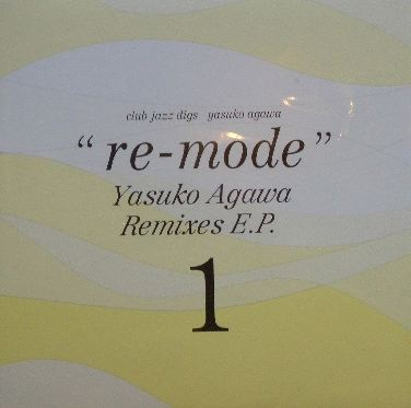 YASUKO AGAWA (阿川泰子) / RE-MODE REMIXES E.P.