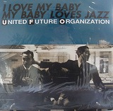 UNITED FUTURE ORGANIZATION / I LOVE MY BABY MY BABY  LOVES JAZZ
