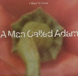 A MAN CALLED ADAM / I WANT TO KNOW