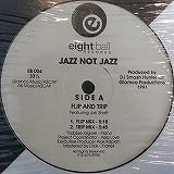 JAZZ NOT JAZZ / FLIP AND TRIP