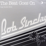BOB SINCLAR / THE BEAT GOES ON (ROGER SANCHEZ MIXES)