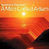 A MAN CALLED ADAM / BAREFOOT IN THE HEAD