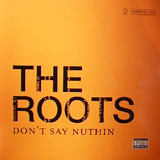 ROOTS / DON'T SAY NUTHIN
