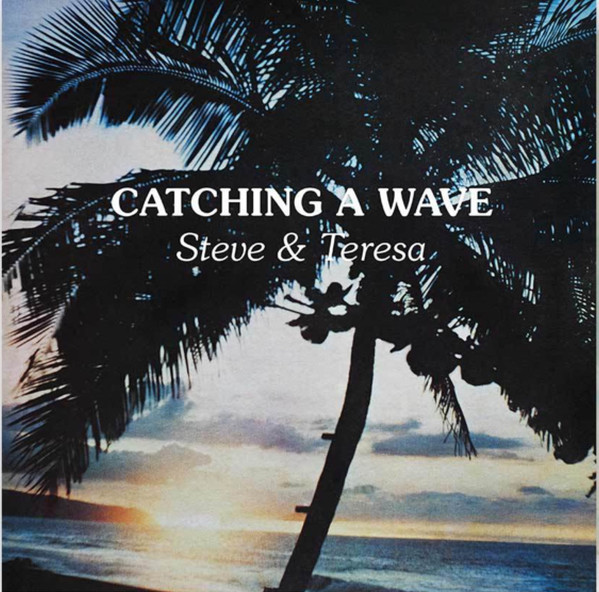 STEVE & TERESA / CATCHING A WAVE