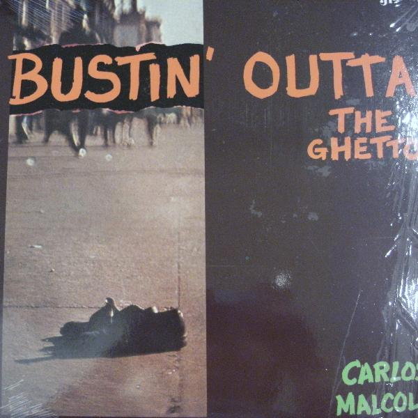 CARLOS MALCOLM / BUSTIN' OUTTA THE GHETTO