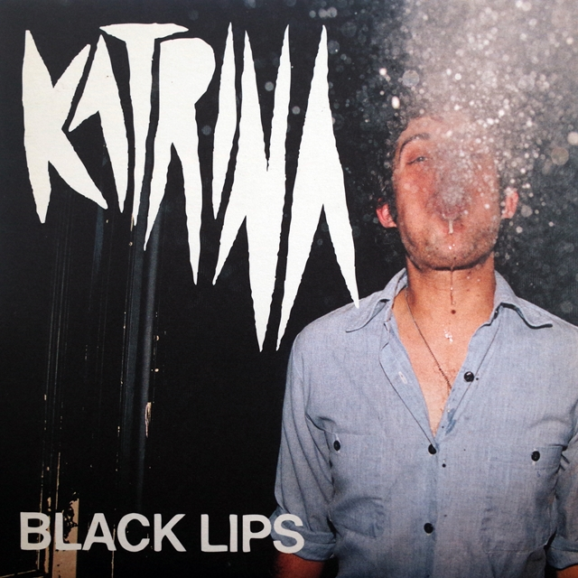 BLACK LIPS / KATRINA
