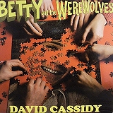 BETTY AND THE WEREWOLVES / DAVID CASSIDY