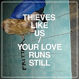 THIEVES LIKE US / YOUR LOVE RUNS STILL