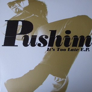 PUSHIM / IT'S TOO LATE E.P.