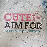 CUTE IS WHAT WE AIM FOR / THE CURSE OF CURVES