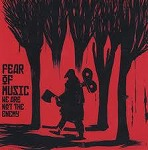 FEAR OF MUSIC / WE ARE NOT THE ENEMY