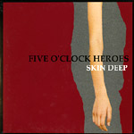 FIVE O' CLOCK HEROES / SKIN DEEP