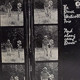 BRUCE WESTCOTT TRIO / AND ALONG CAME BRUCE
