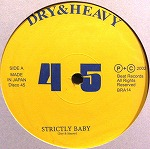 DRY & HEAVY / STRICTLY BABY
