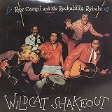 RAY CAMPI AND HIS ROCKABILLY REBELS / WILDCAT SHAK