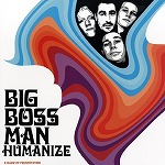 BIG BOSS MAN / HUMANIZE