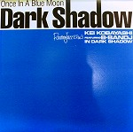 DARK SHADOW / ONCE IN A BLUE MOON