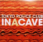 TOKYO POLICE CLUB / IN CAVE