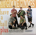 ME FIRST AND THE GIMME GIMMES / HAVE A  BALL
